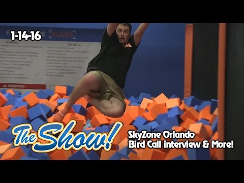 Attractions - The Show - Sky Zone Orlando; Bird Call interview; latest news - Jan. 14, 2016