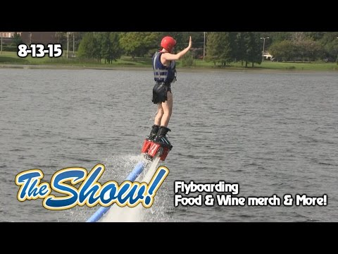 Attractions - The Show - Flyboarding; Food & Wine merchandise; latest news - Aug. 13, 2015