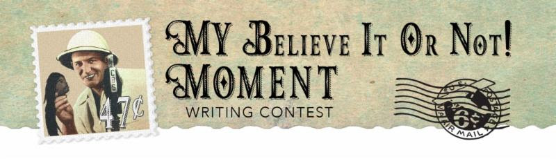 My Believe It Or Not moment writing contest