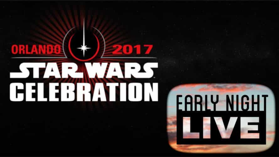 Early Night Live Star Wars Celebration