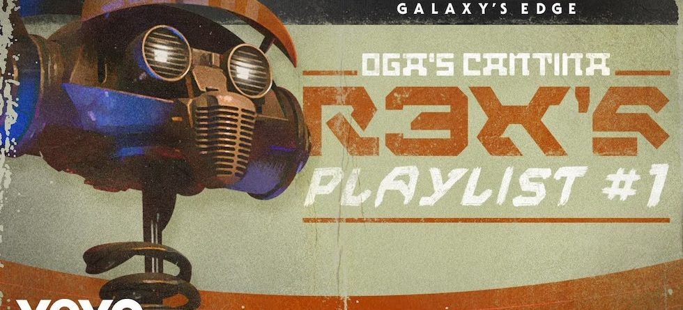 New Galaxy's Edge album 'Oga's Cantina: R3X's Playlist #1' released at D23 Expo 2019